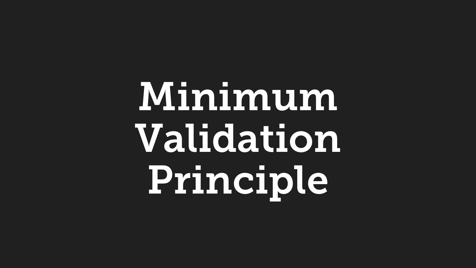 The Minimum Validation Principle: How to Stay Motivated in Life and Business