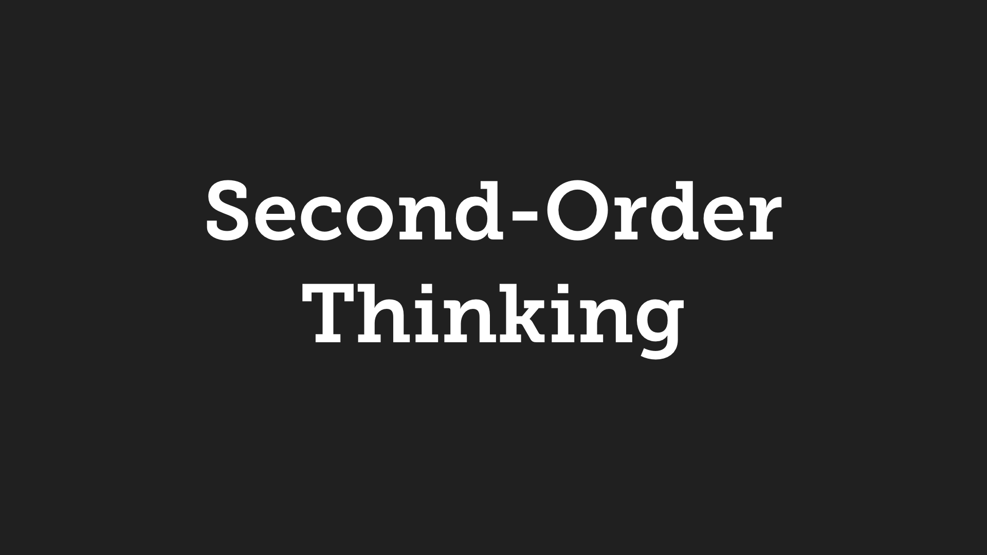 Second-Order Thinking: How to Uncover Hidden Consequences While Making Decisions