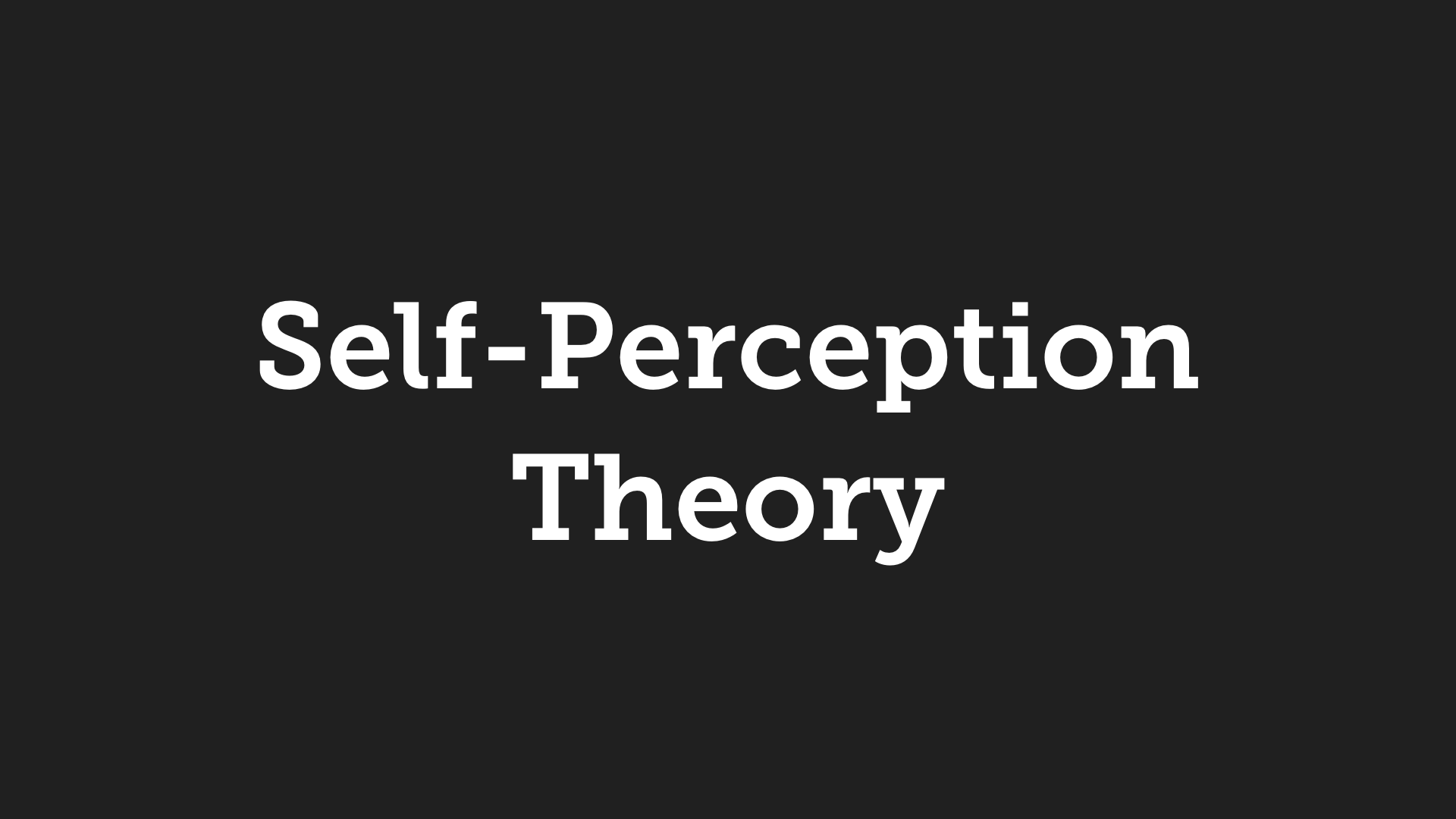 Self-Perception Theory: What You Do Affects What Attitudes You Build