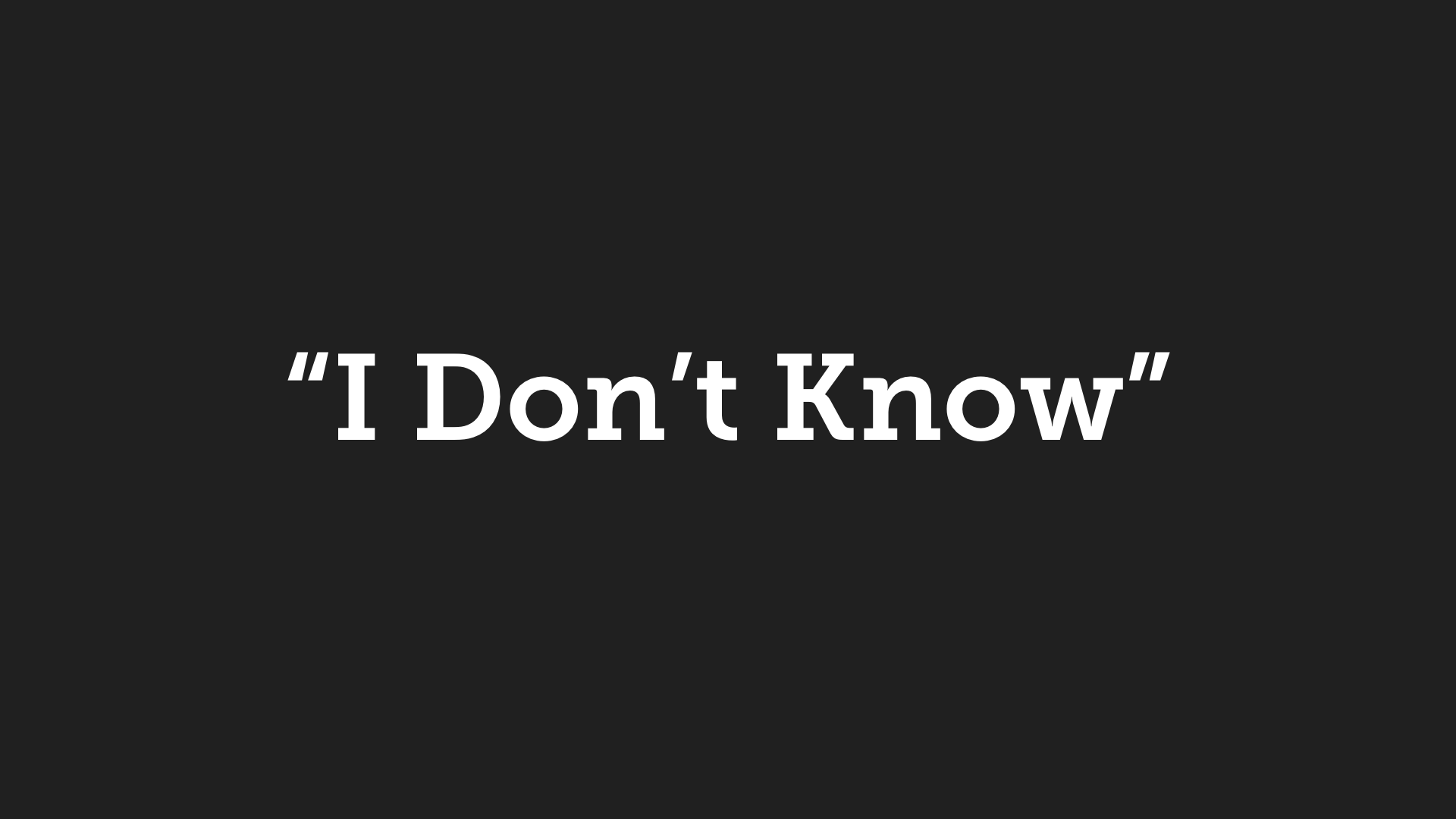 "A Better Way of Saying, ""I Don't Know"""