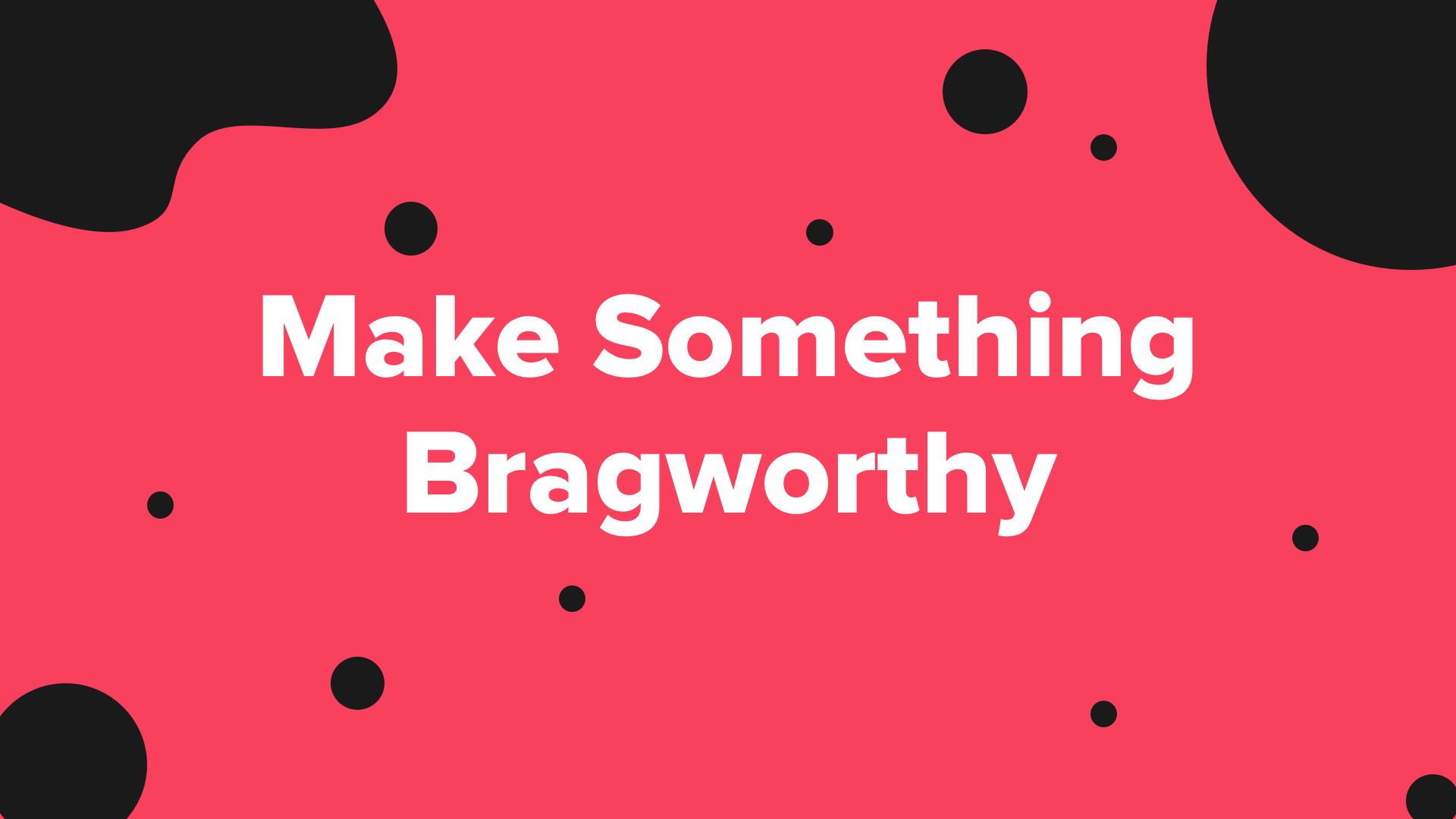 How to Make Money by Building Something Bragworthy